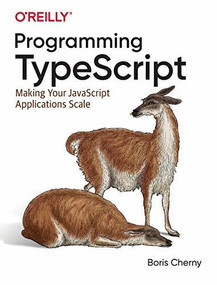 Programming TypeScript (Making Your JavaScript Applications Scale) by Boris Cherny, 9781492037651