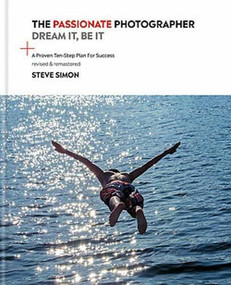 The Passionate Photographer 2nd Ed (Ten Steps Towards Becoming Great: the Remastered Edition of the Bestselling Classic Work for All Photographers) by Steve Simon, 9781781576366