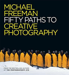 50 Paths to Creative Photography by Michael Freeman, 9781781576373