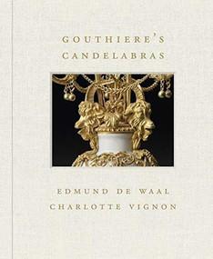 Gouthière's Candelabras by Charlotte Vignon, Edmund De Waal, 9781911282471