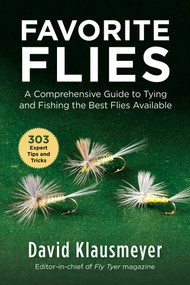 Favorite Flies (A Comprehensive Guide to Tying andFishing the Best Flies Available) by David Klausmeyer, 9781510743038