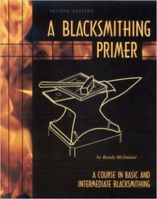 A Blacksmithing Primer (A Course in Basic and Intermediate Blacksmithing) by Randy McDaniel, 9780966258912