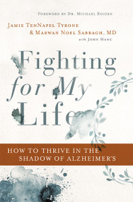 Fighting for My Life (How to Thrive in the Shadow of Alzheimer's) by Jamie TenNapel Tyrone, FAAN Sabbagh MD, Marwan Noel, John Hanc, 9780785221555