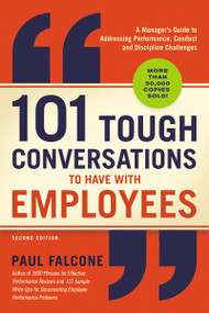 101 Tough Conversations to Have with Employees (A Manager's Guide to Addressing Performance, Conduct, and Discipline Challenges) - 9781400212019 by Paul Falcone, 9781400212019