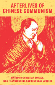 Afterlives of Chinese Communism (Political Concepts from Mao to Xi) by Christian Sorace, Ivan Franceschini, Nicholas Loubere, 9781788734769