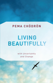 Living Beautifully (with Uncertainty and Change) - 9781611806809 by Pema Chödrön, 9781611806809