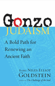 Gonzo Judaism (A Bold Path for Renewing an Ancient Faith) by Rabbi Niles Elliot Goldstein, 9781590307687