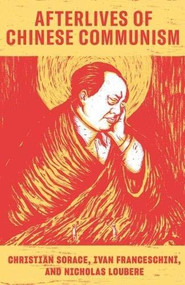 Afterlives of Chinese Communism (LBE) (Political Concepts from Mao to Xi) by Christian Sorace, Ivan Franceschini, Nicholas Loubere, 9781788734790