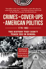 Crimes and Cover-ups in American Politics (1776-1963) by Donald Jeffries, Ron Paul, 9781510741478