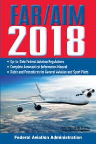 FAR/AIM 2018: Up-to-Date FAA Regulations / Aeronautical Information Manual by Federal Aviation Administration, 9781510718579
