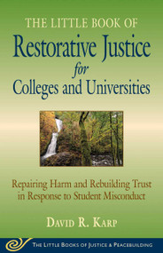 Little Book of Restorative Justice for Colleges & Universities: Revised & Updated (Repairing Harm and Rebuilding Trust in Response to Student Misconduct) - 9781680991284 by David R. Karp, 9781680991284