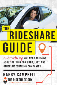 The Rideshare Guide (Everything You Need to Know about Driving for Uber, Lyft, and Other Ridesharing Companies) by Harry Campbell, 9781510735316
