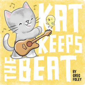 Kat Keeps the Beat by Greg Foley, Greg Foley, 9781534406827