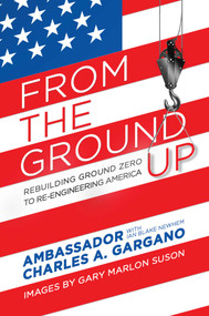 From the Ground Up (Rebuilding Ground Zero to Re-engineering America) by Charles A. Gargano, Ian Blake Newhem, Gov. George E. Pataki, 9781642931433