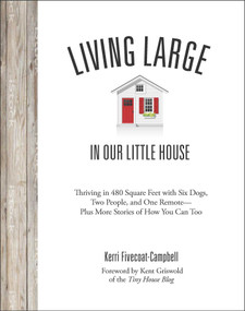 Living Large in Our Little House (Thriving in 480 Square Feet with Six Dogs, a Husband, and One Remote--Plus More Stories of How You Can Too) - 9781621454250 by Kerri Fivecoat-Campbell, Kent Griswold, 9781621454250