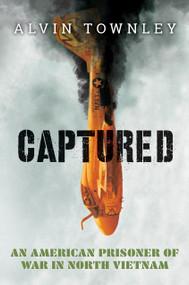 Captured: American Prisoner of War in North Vietnam (Scholastic Focus) by Alvin Townley, 9781338255669