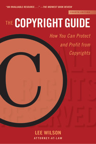 The Copyright Guide (How You Can Protect and Profit from Copyrights (Fourth Edition)) by Lee Wilson, 9781621536994