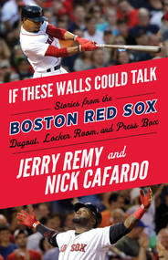 If These Walls Could Talk: Boston Red Sox by Jerry Remy, Nick Cafardo, Sean McDonough, 9781629375458