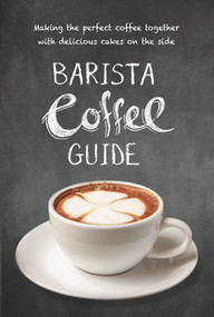 Barista Coffee Guide (making the perfect cup of coffee) by New Holland Publishers, 9781760790783