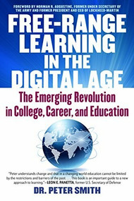Free Range Learning in the Digital Age (The Emerging Revolution in College, Career, and Education) by Peter Smith, 9781590794524
