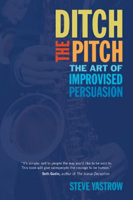 Ditch the Pitch (The Art of Improvised Persuasion) - 9781590794654 by Steve Yastrow, 9781590794654