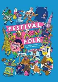Festival Folk (An Atlas of Carnival Customs and Costumes) by Flowers Rob, 9781908714572