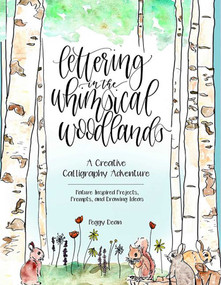 Lettering in the Whimsical Woodlands (A Creative Calligraphy Adventure--Nature-Inspired Projects, Prompts and Drawing Ideas) by Peggy Dean, 9780757320019