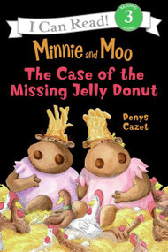 Minnie and Moo: The Case of the Missing Jelly Donut by Denys Cazet, Denys Cazet, 9780060730093