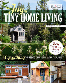 The Joy of Tiny House Living (Everything You Need to Know Before Taking the Plunge) by Chris Schapdick, 9781580118347