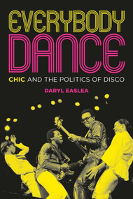Everybody Dance (Chic and the Politics of Disco) by Daryl Easlea, 9781785588440
