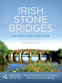 Irish Stone Bridges (History and Heritage - New Revised Edition) by Peter O'Keeffe, Tom Simington, Rob Goodbody, 9781911024149