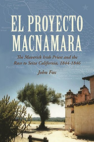 El Proyecto Macnamara (The Maverick Irish Priest and the Race to Seize California, 1844-1846) by John Fox, 9781908928740
