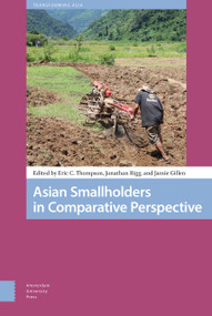 Asian Smallholders in Comparative Perspective by Eric Thompson, Jamie Gillen, Jonathan Digby Rigg, Eric Thompson, Jonathan Rigg, Jamie Gillen, Edo Andriesse, Robert Cole, Po-Yi Hung, Ibrahim Ngah, 9789462988170