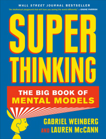 Super Thinking (The Big Book of Mental Models) by Gabriel Weinberg, Lauren McCann, 9780525533580