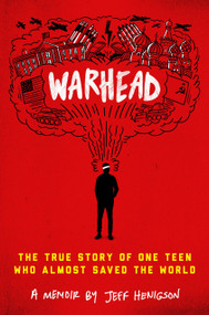 Warhead (The True Story of One Teen Who Almost Saved the World) by Jeff Henigson, 9780525647904