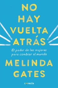 No hay vuelta atrás: El poder de las mujeres para cambiar el mundo / The Moment of Lift: How Empowering Women Changes the World by Melinda Gates, 9781644730126