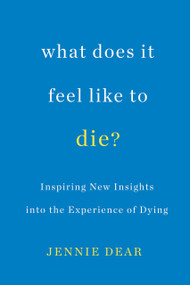 What Does It Feel Like to Die? (Inspiring New Insights into the Experience of Dying) by Jennie Dear, 9780806539867