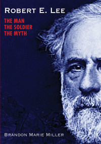 Robert E. Lee (The Man, the Soldier, the Myth) by Brandon Marie Miller, 9781629799100