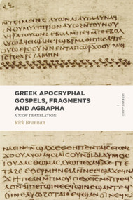 Greek Apocryphal Gospels, Fragments, and Agrapha (A New Translation) by Rick Brannan, 9781683590651