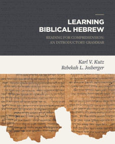 Learning Biblical Hebrew (Reading for Comprehension: An Introductory Grammar) by Karl Kutz, Rebekah Josberger, 9781683590842