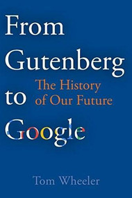 From Gutenberg to Google (The History of Our Future) by Tom Wheeler, 9780815735328