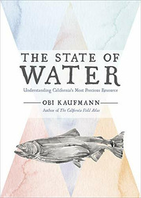 The State of Water (Understanding California's Most Precious Resource) by Obi Kaufmann, 9781597144698