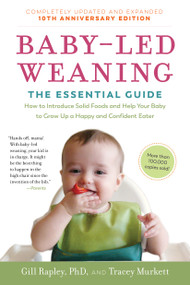 Baby-Led Weaning, Completely Updated and Expanded Tenth Anniversary Edition (The Essential Guide-How to Introduce Solid Foods and Help Your Baby to Grow Up a Happy and Confident Eater) by Gill Rapley, Tracey Murkett, 9781615195589
