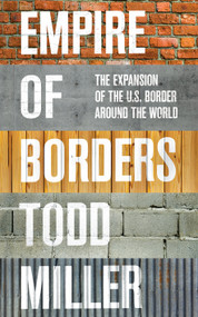 Empire of Borders (The Expansion of the US Border Around the World) by Todd Miller, 9781784785116