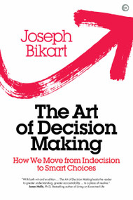 The Art of Decision Making (How we Move from Indecision to Smart Choices) by Joseph Bikart, 9781786781710