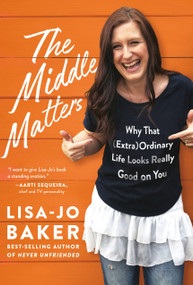 The Middle Matters (Why That (Extra)Ordinary Life Looks Really Good on You) by Lisa-Jo Baker, 9780525652847