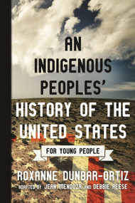 An Indigenous Peoples' History of the United States for Young People by Roxanne Dunbar-Ortiz, Jean Mendoza, Debbie Reese, 9780807049396