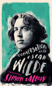 Conversations with Wilde (A Fictional Dialogue Based on Biographical Facts) by Merlin Holland, Simon Callow, 9781786782304