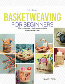 Basketweaving for Beginners (20 contemporary and classic projects using natural cane) by Sylvie Begot, 9781782217008