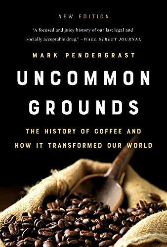 Uncommon Grounds (The History of Coffee and How It Transformed Our World) - 9781541699380 by Mark Pendergrast, 9781541699380